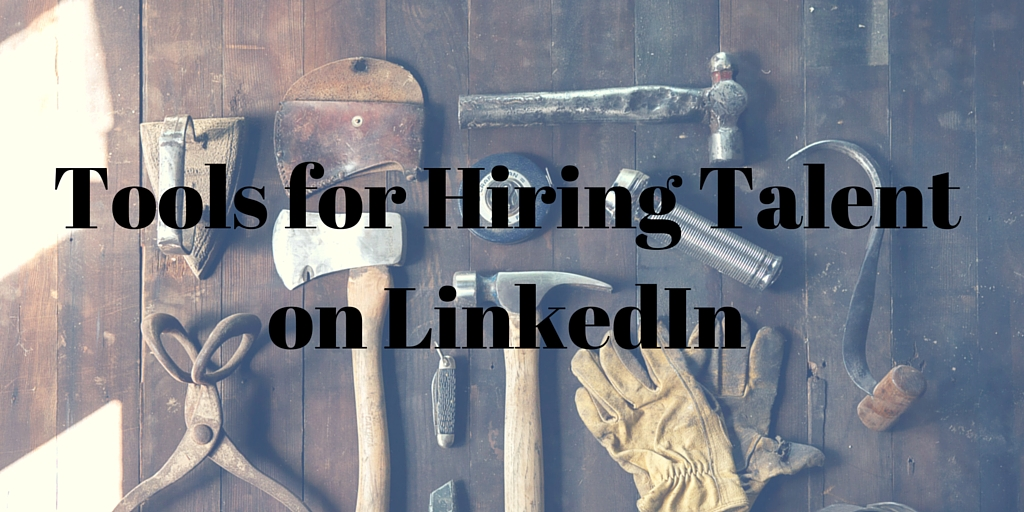 Tools for Hiring Talent on LinkedIn