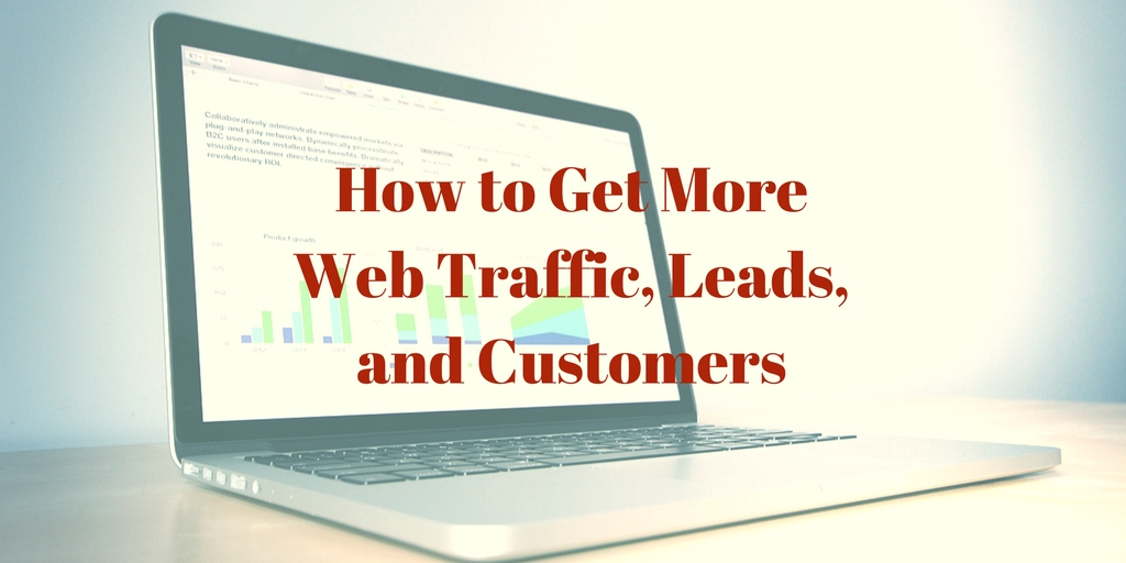 How to Get More Web Traffic, Leads, and Customers