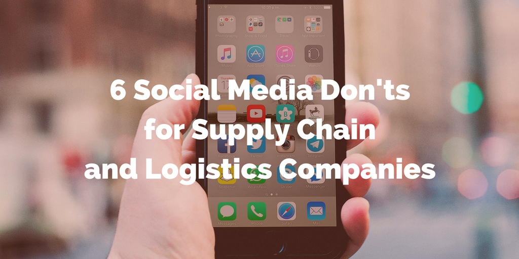 6 Social Media Don'ts for Supply Chain and Logistics Companies