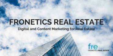 Introducing Fronetics Real Estate: Digital and Content Marketing for Real Estate Companies